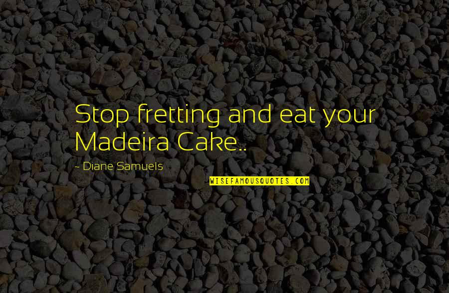 Comfort Food Quotes By Diane Samuels: Stop fretting and eat your Madeira Cake..