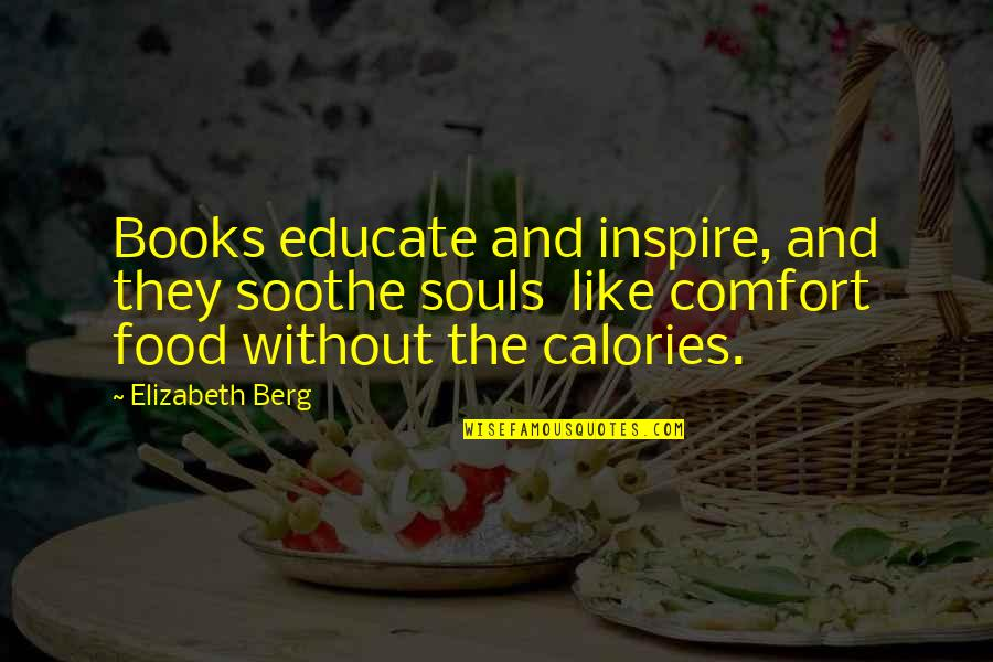 Comfort Food Quotes By Elizabeth Berg: Books educate and inspire, and they soothe souls