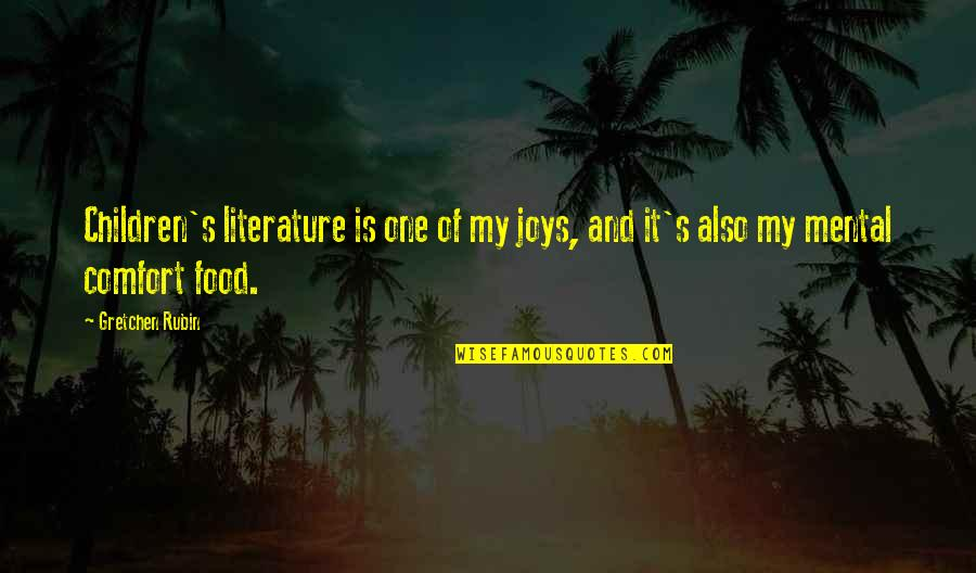 Comfort Food Quotes By Gretchen Rubin: Children's literature is one of my joys, and
