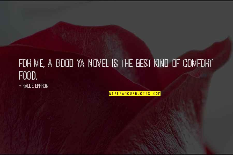 Comfort Food Quotes By Hallie Ephron: For me, a good YA novel is the