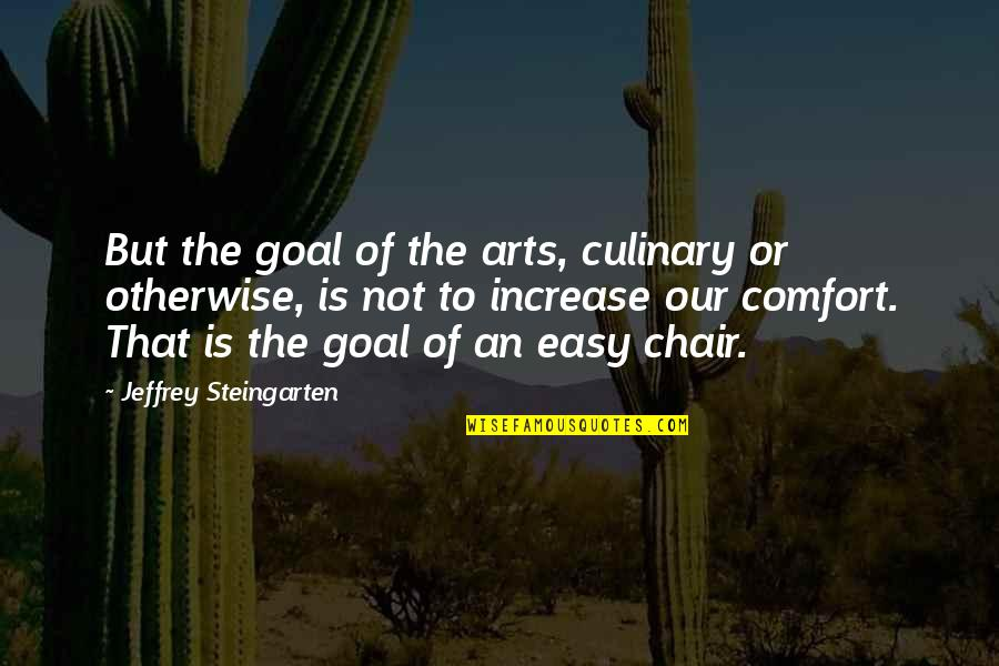 Comfort Food Quotes By Jeffrey Steingarten: But the goal of the arts, culinary or