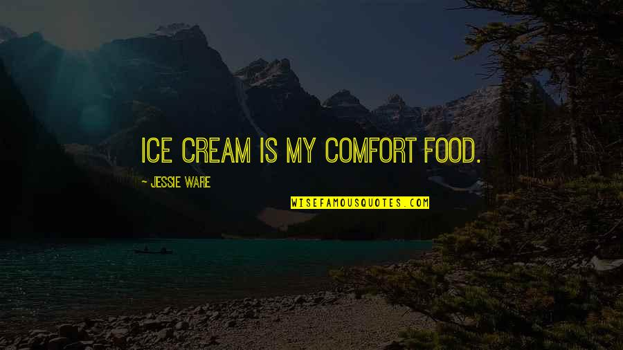 Comfort Food Quotes By Jessie Ware: Ice cream is my comfort food.