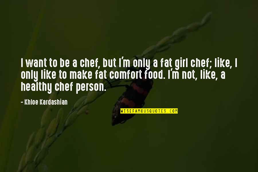 Comfort Food Quotes By Khloe Kardashian: I want to be a chef, but I'm