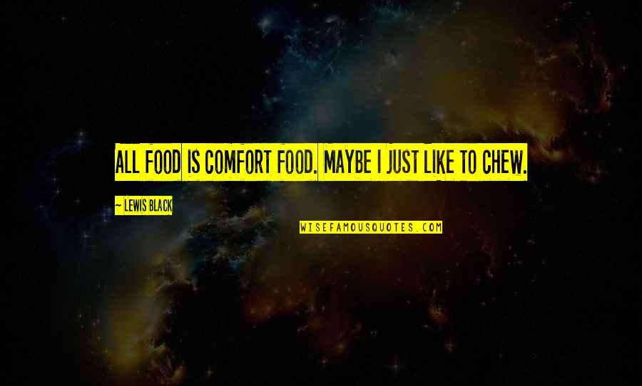 Comfort Food Quotes By Lewis Black: All food is comfort food. Maybe I just