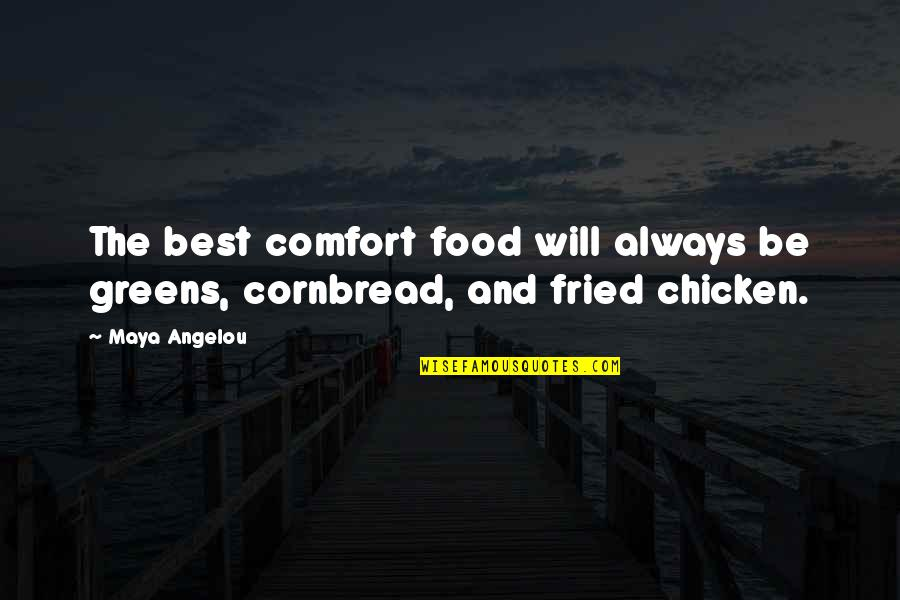 Comfort Food Quotes By Maya Angelou: The best comfort food will always be greens,
