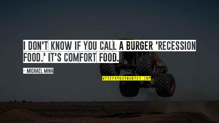 Comfort Food Quotes By Michael Mina: I don't know if you call a burger