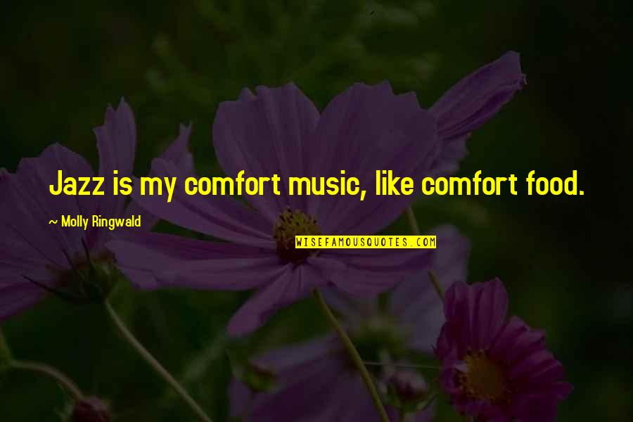Comfort Food Quotes By Molly Ringwald: Jazz is my comfort music, like comfort food.