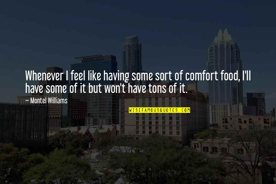 Comfort Food Quotes By Montel Williams: Whenever I feel like having some sort of