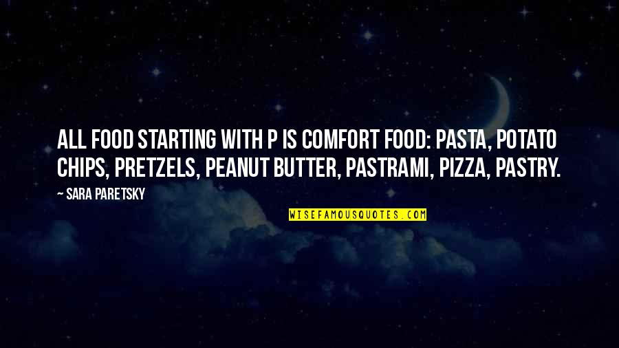Comfort Food Quotes By Sara Paretsky: All food starting with p is comfort food: