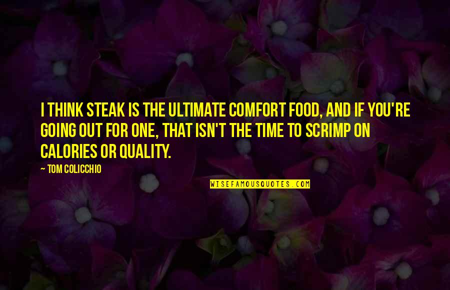 Comfort Food Quotes By Tom Colicchio: I think steak is the ultimate comfort food,