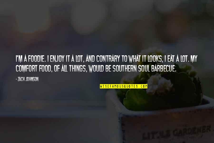 Comfort Food Quotes By Zach Johnson: I'm a foodie. I enjoy it a lot,