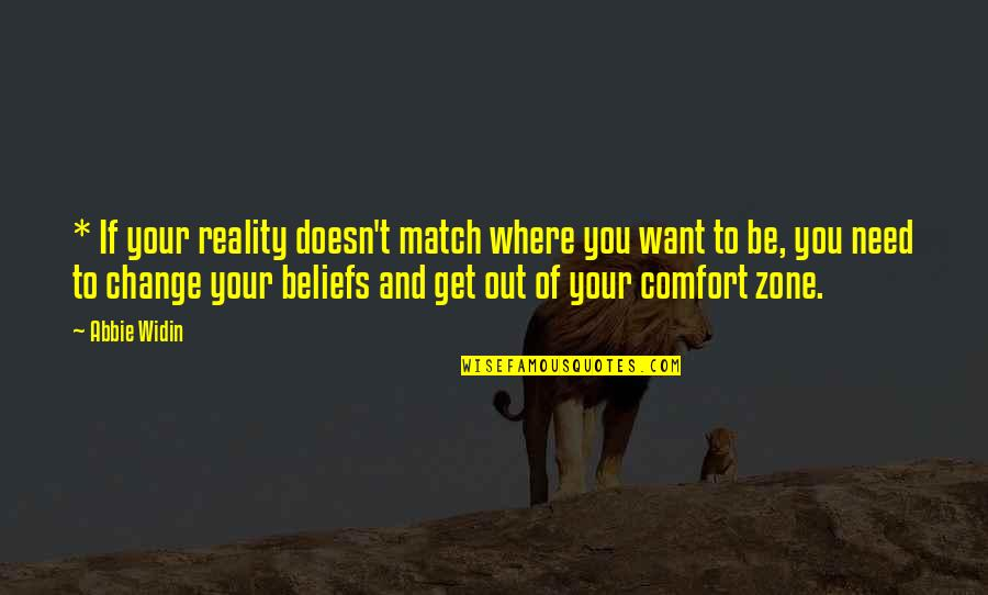 Comfort Zone Quotes By Abbie Widin: * If your reality doesn't match where you