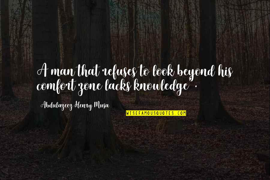 Comfort Zone Quotes By Abdulazeez Henry Musa: A man that refuses to look beyond his
