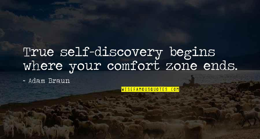Comfort Zone Quotes By Adam Braun: True self-discovery begins where your comfort zone ends.