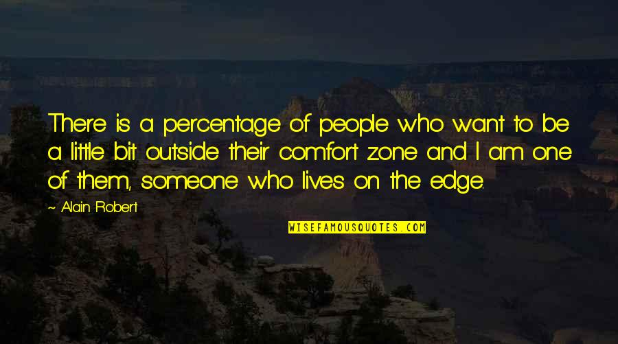 Comfort Zone Quotes By Alain Robert: There is a percentage of people who want