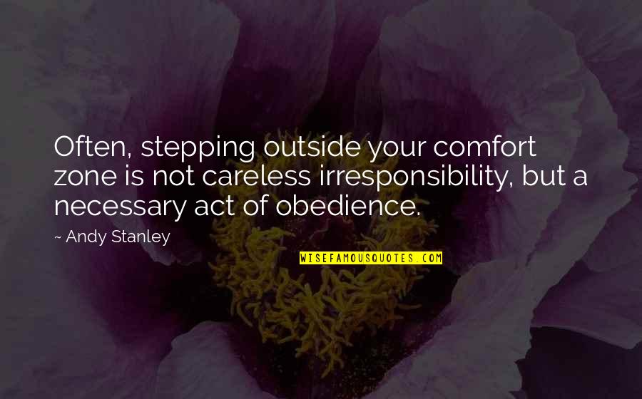 Comfort Zone Quotes By Andy Stanley: Often, stepping outside your comfort zone is not