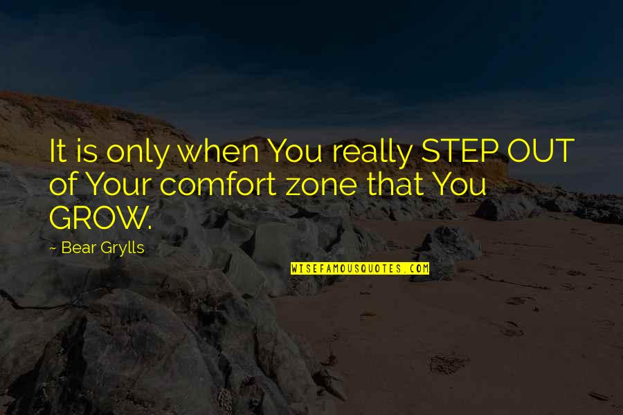 Comfort Zone Quotes By Bear Grylls: It is only when You really STEP OUT