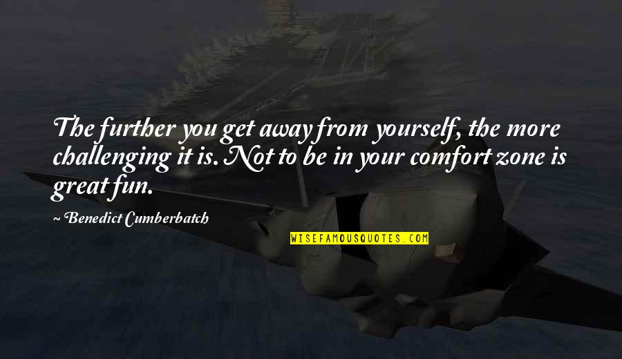 Comfort Zone Quotes By Benedict Cumberbatch: The further you get away from yourself, the