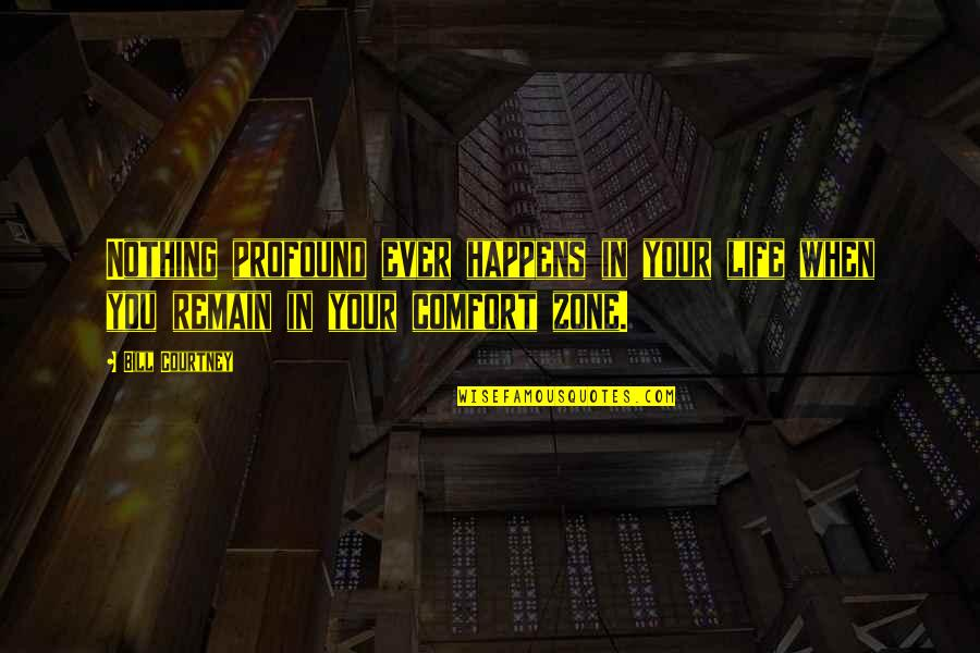 Comfort Zone Quotes By Bill Courtney: Nothing profound ever happens in your life when