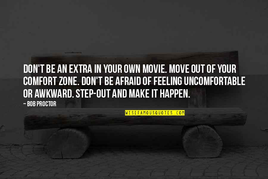 Comfort Zone Quotes By Bob Proctor: Don't be an extra in your own movie.