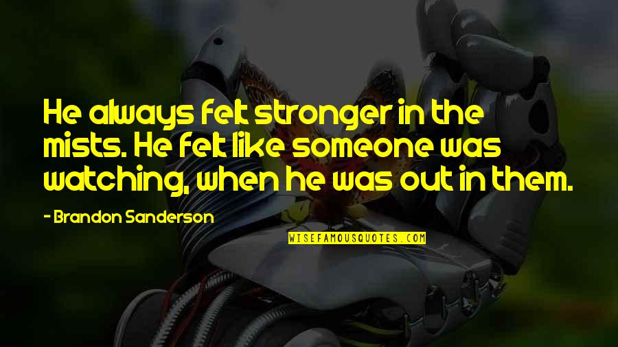 Comfort Zone Quotes By Brandon Sanderson: He always felt stronger in the mists. He