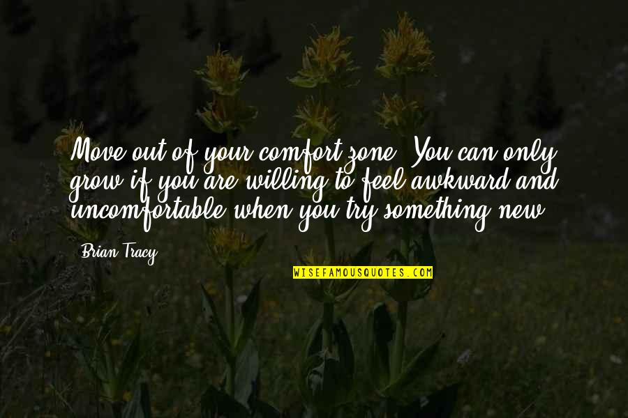 Comfort Zone Quotes By Brian Tracy: Move out of your comfort zone. You can