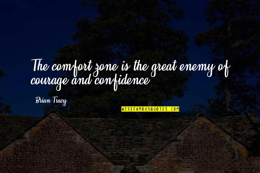 Comfort Zone Quotes By Brian Tracy: The comfort zone is the great enemy of
