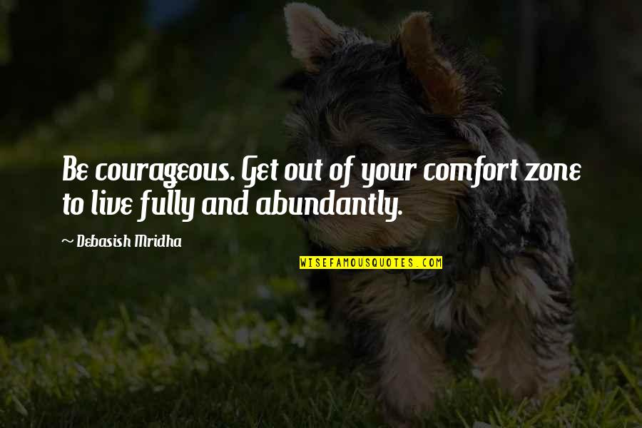 Comfort Zone Quotes By Debasish Mridha: Be courageous. Get out of your comfort zone