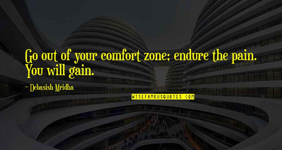Comfort Zone Quotes By Debasish Mridha: Go out of your comfort zone; endure the
