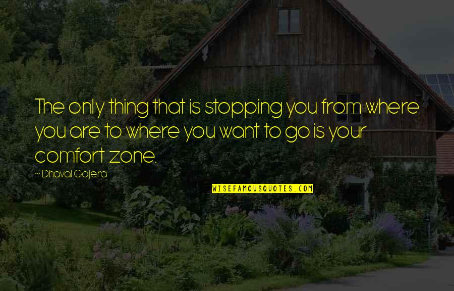 Comfort Zone Quotes By Dhaval Gajera: The only thing that is stopping you from