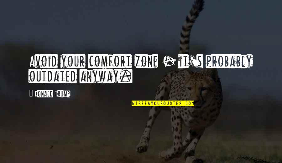 Comfort Zone Quotes By Donald Trump: Avoid your comfort zone - it's probably outdated