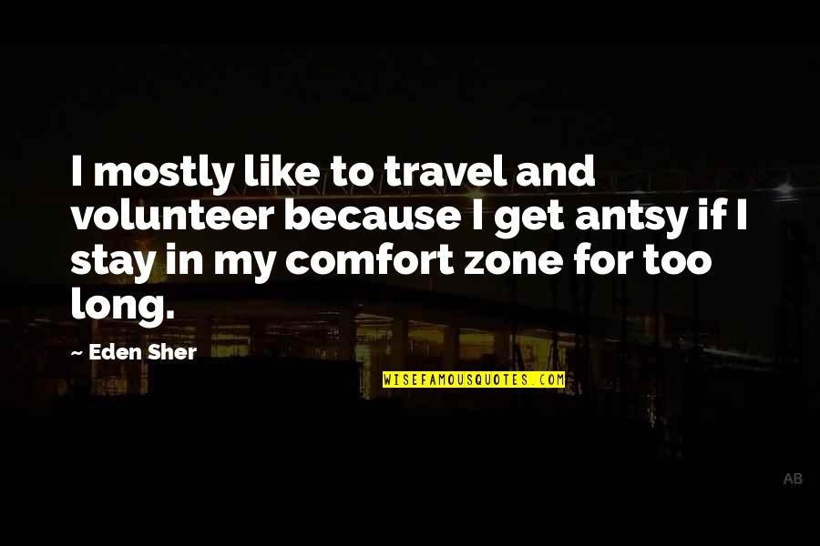 Comfort Zone Quotes By Eden Sher: I mostly like to travel and volunteer because