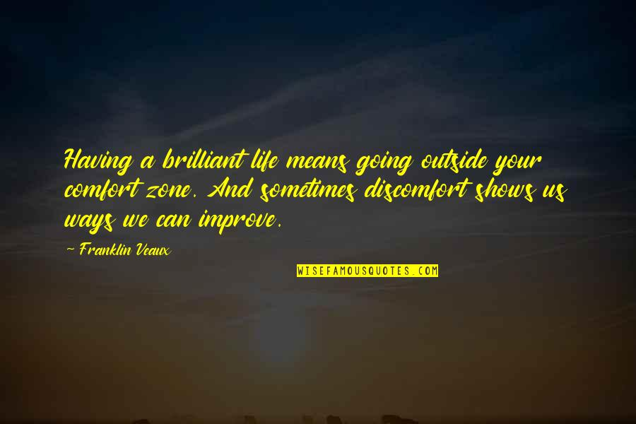 Comfort Zone Quotes By Franklin Veaux: Having a brilliant life means going outside your