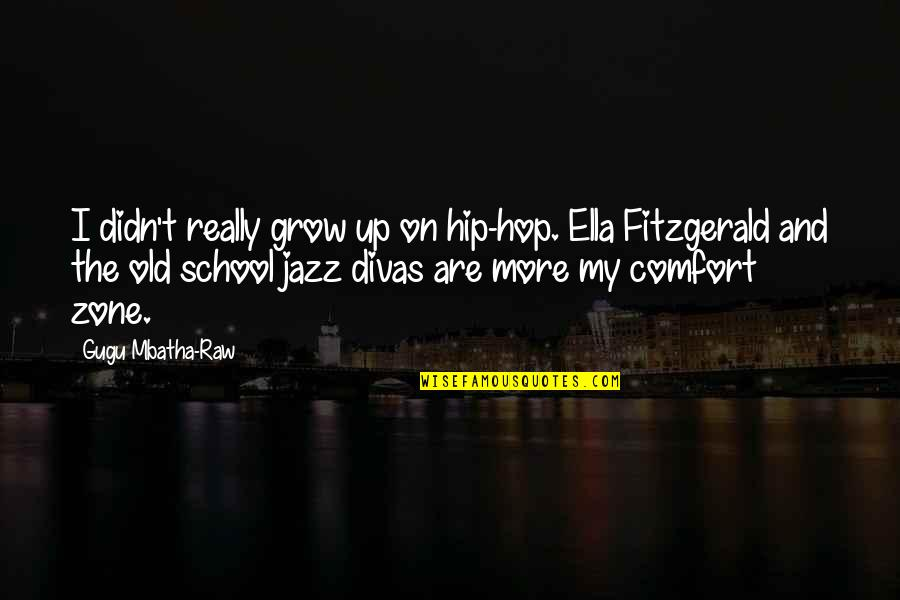 Comfort Zone Quotes By Gugu Mbatha-Raw: I didn't really grow up on hip-hop. Ella