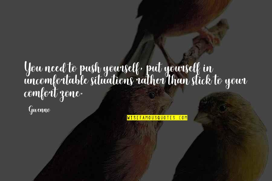 Comfort Zone Quotes By Gwenno: You need to push yourself, put yourself in
