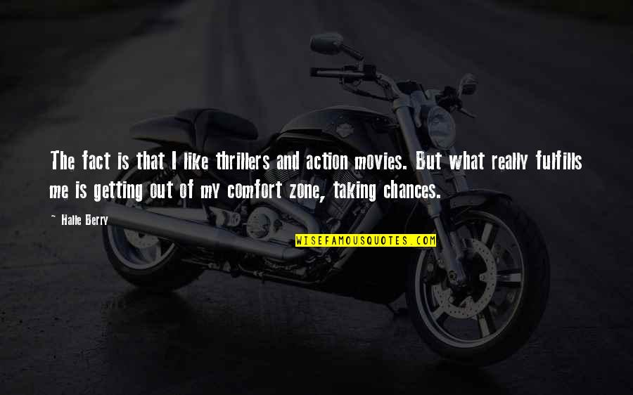 Comfort Zone Quotes By Halle Berry: The fact is that I like thrillers and