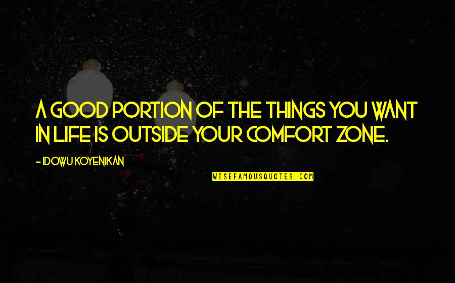 Comfort Zone Quotes By Idowu Koyenikan: A good portion of the things you want