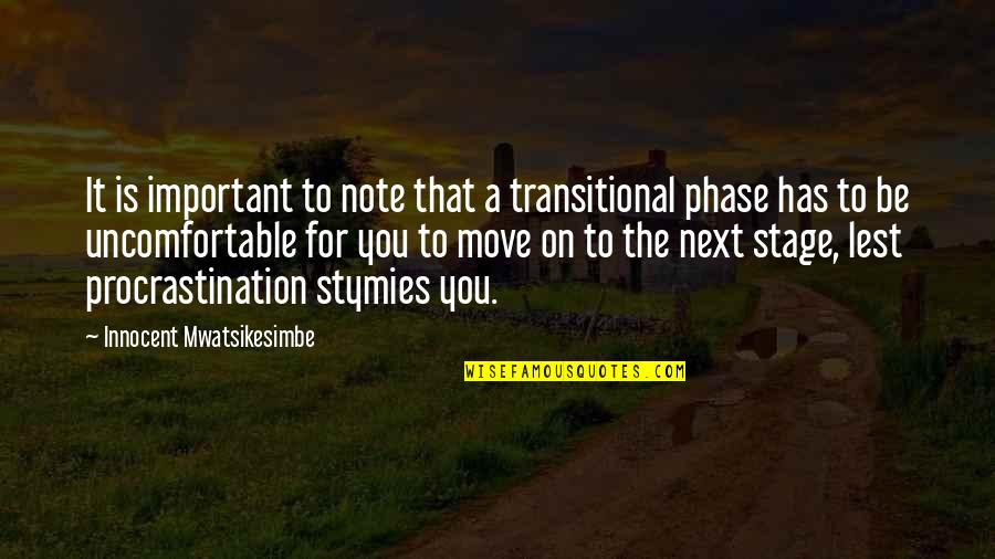 Comfort Zone Quotes By Innocent Mwatsikesimbe: It is important to note that a transitional
