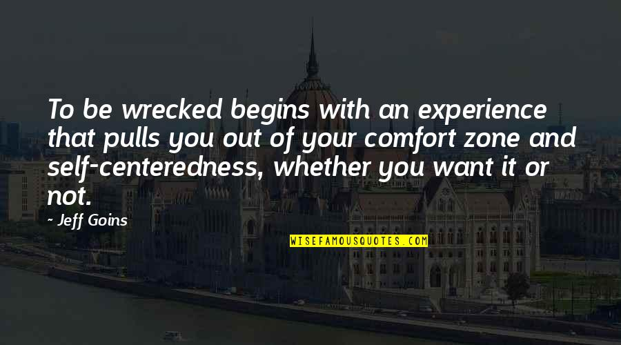 Comfort Zone Quotes By Jeff Goins: To be wrecked begins with an experience that