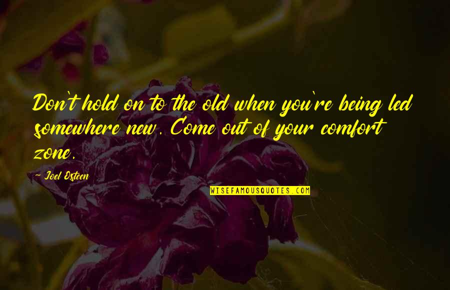 Comfort Zone Quotes By Joel Osteen: Don't hold on to the old when you're