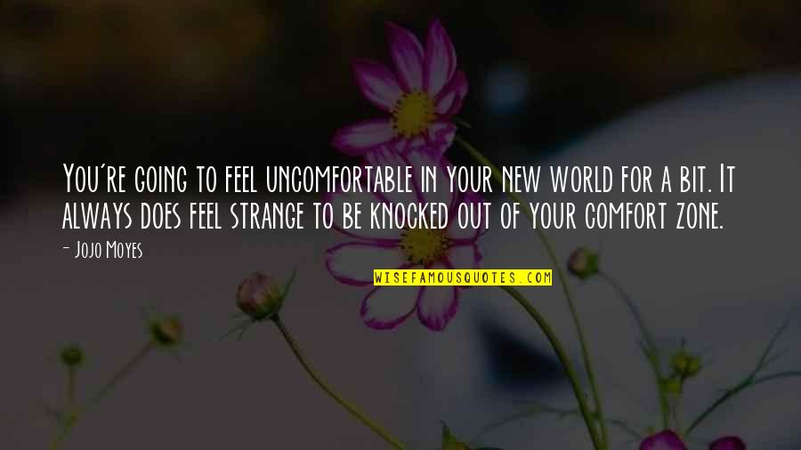 Comfort Zone Quotes By Jojo Moyes: You're going to feel uncomfortable in your new