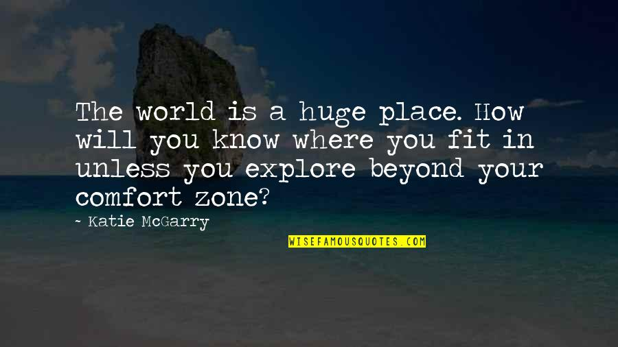 Comfort Zone Quotes By Katie McGarry: The world is a huge place. How will