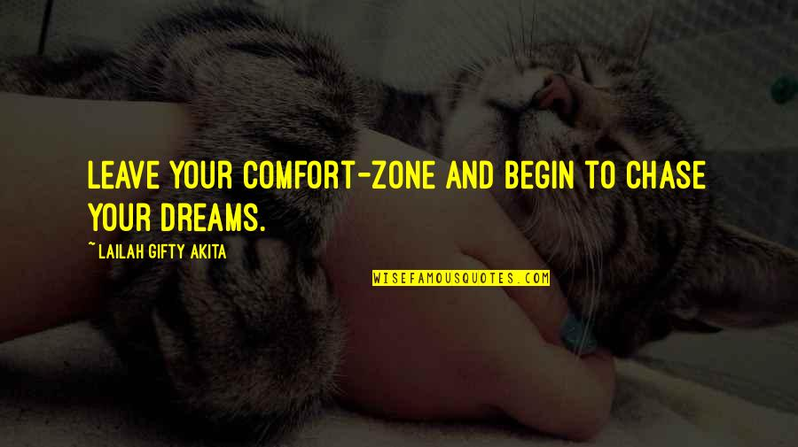 Comfort Zone Quotes By Lailah Gifty Akita: Leave your comfort-zone and begin to chase your