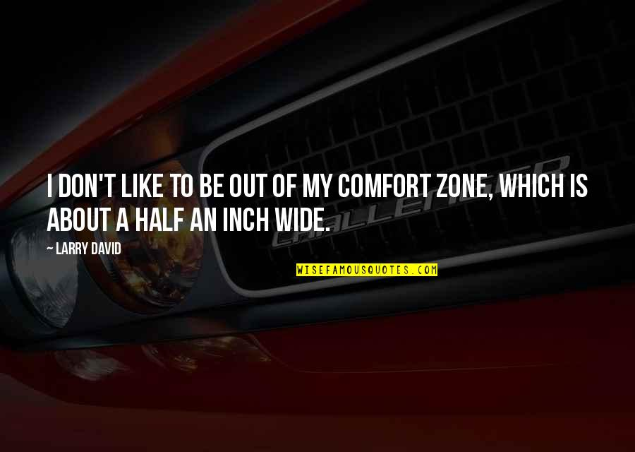Comfort Zone Quotes By Larry David: I don't like to be out of my