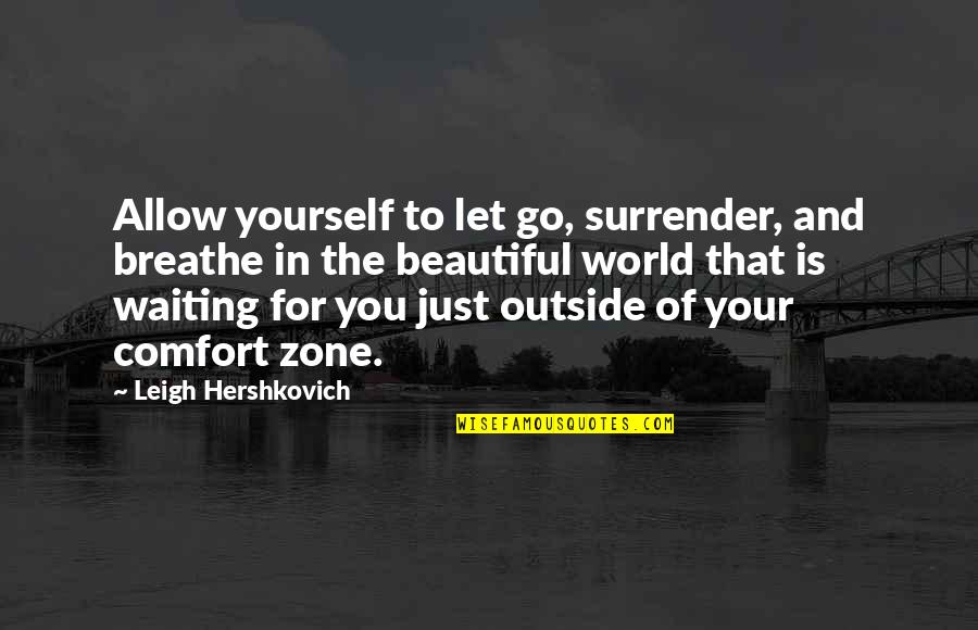 Comfort Zone Quotes By Leigh Hershkovich: Allow yourself to let go, surrender, and breathe