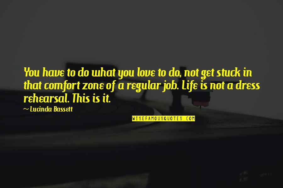 Comfort Zone Quotes By Lucinda Bassett: You have to do what you love to