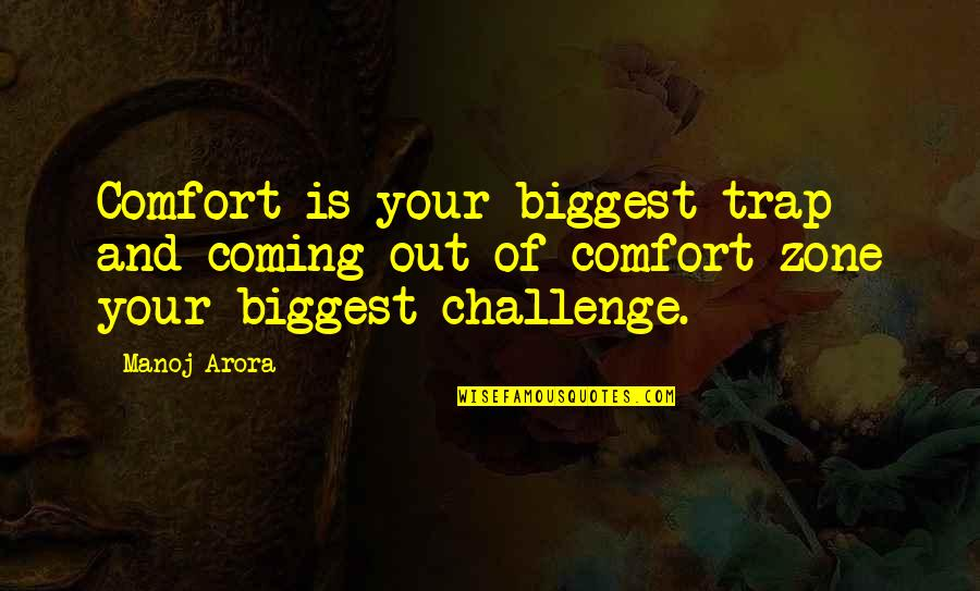Comfort Zone Quotes By Manoj Arora: Comfort is your biggest trap and coming out