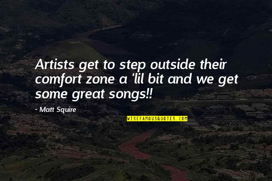 Comfort Zone Quotes By Matt Squire: Artists get to step outside their comfort zone