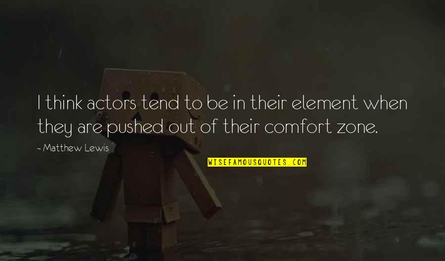 Comfort Zone Quotes By Matthew Lewis: I think actors tend to be in their