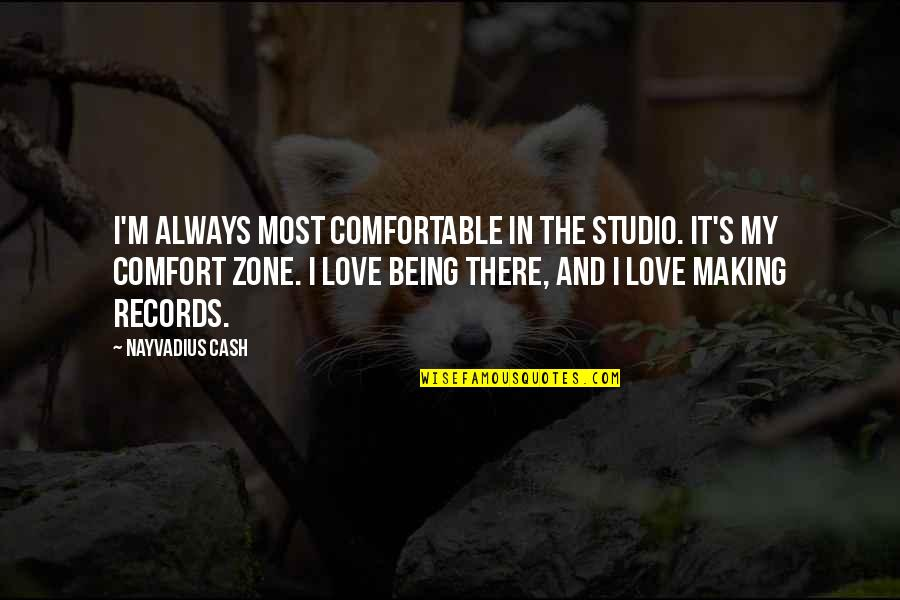 Comfort Zone Quotes By Nayvadius Cash: I'm always most comfortable in the studio. It's